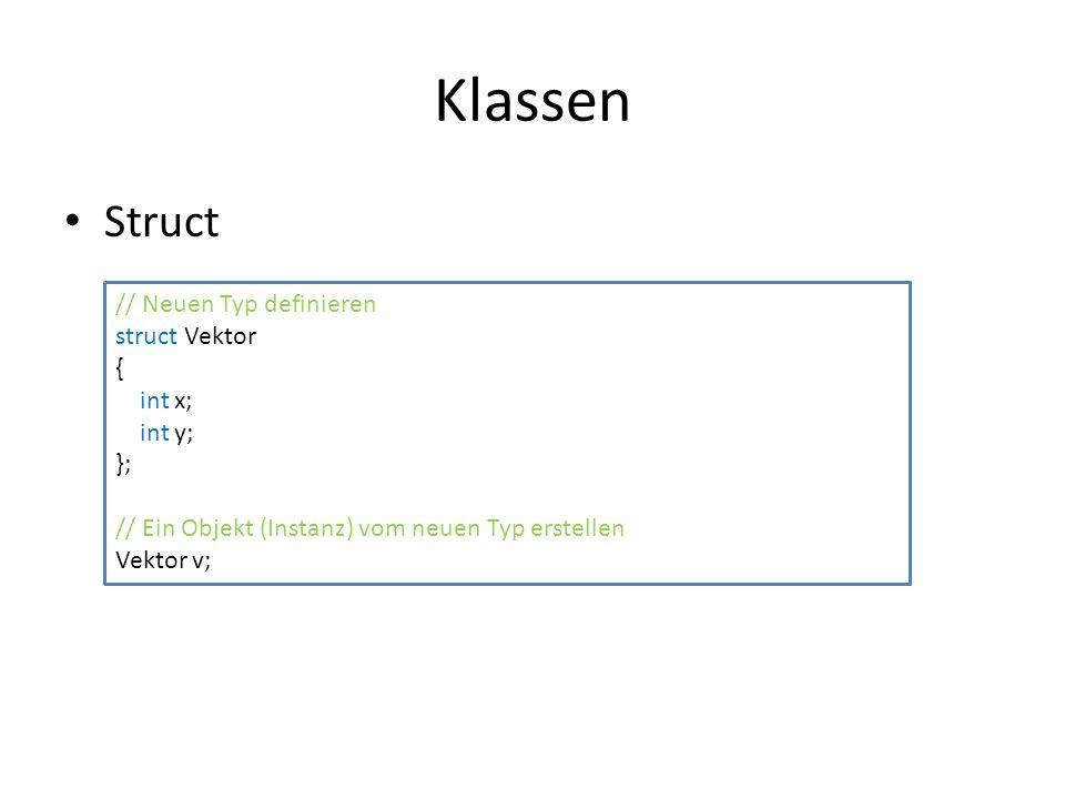 Klassen Struct // Neuen Typ definieren struct Vektor { int x; int y; }; // Ein Objekt (Instanz) vom neuen Typ erstellen Vektor v;