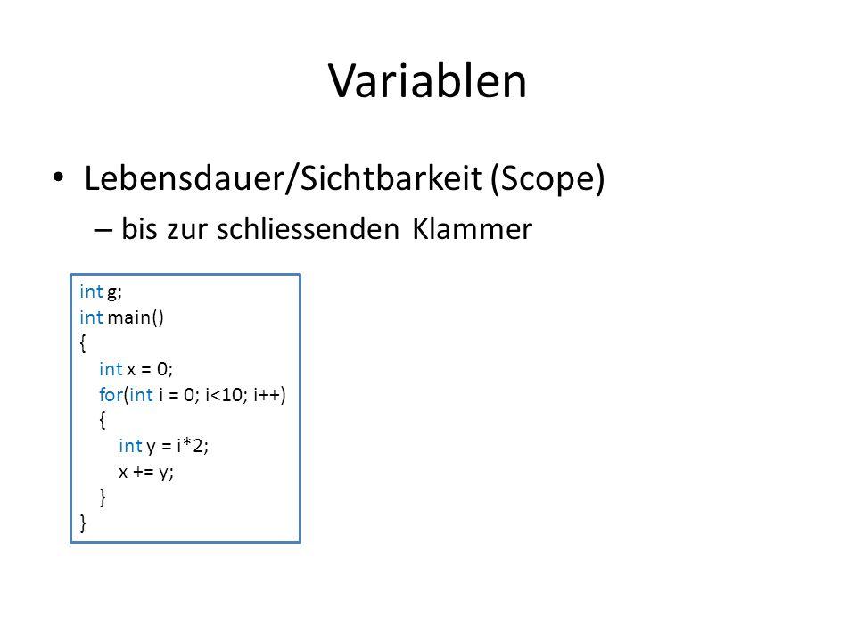 Variablen Lebensdauer/Sichtbarkeit (Scope) – bis zur schliessenden Klammer int g; int main() { int x = 0; for(int i = 0; i<10; i++) { int y = i*2; x += y; } g g, x g, x, i g, x, i, y g, x g