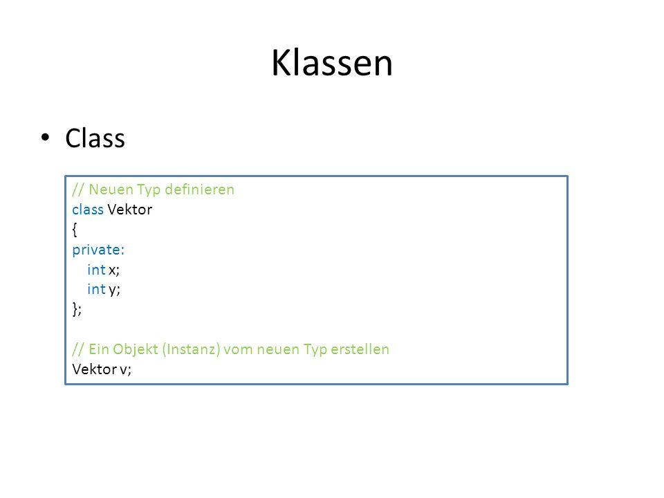 Klassen Class // Neuen Typ definieren class Vektor { private: int x; int y; }; // Ein Objekt (Instanz) vom neuen Typ erstellen Vektor v;