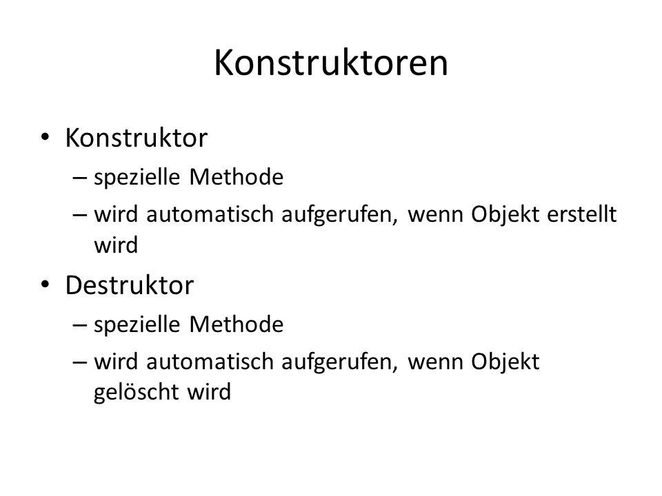 Konstruktoren Konstruktor – spezielle Methode – wird automatisch aufgerufen, wenn Objekt erstellt wird Destruktor – spezielle Methode – wird automatis