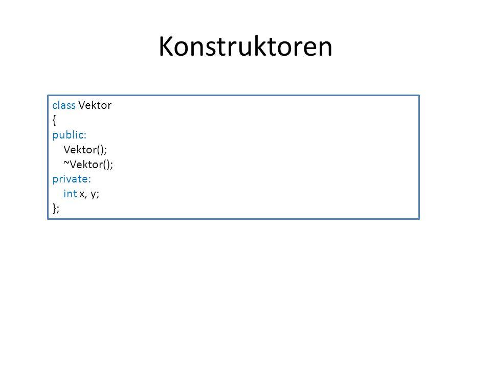 Konstruktoren class Vektor { public: Vektor(); ~Vektor(); private: int x, y; };