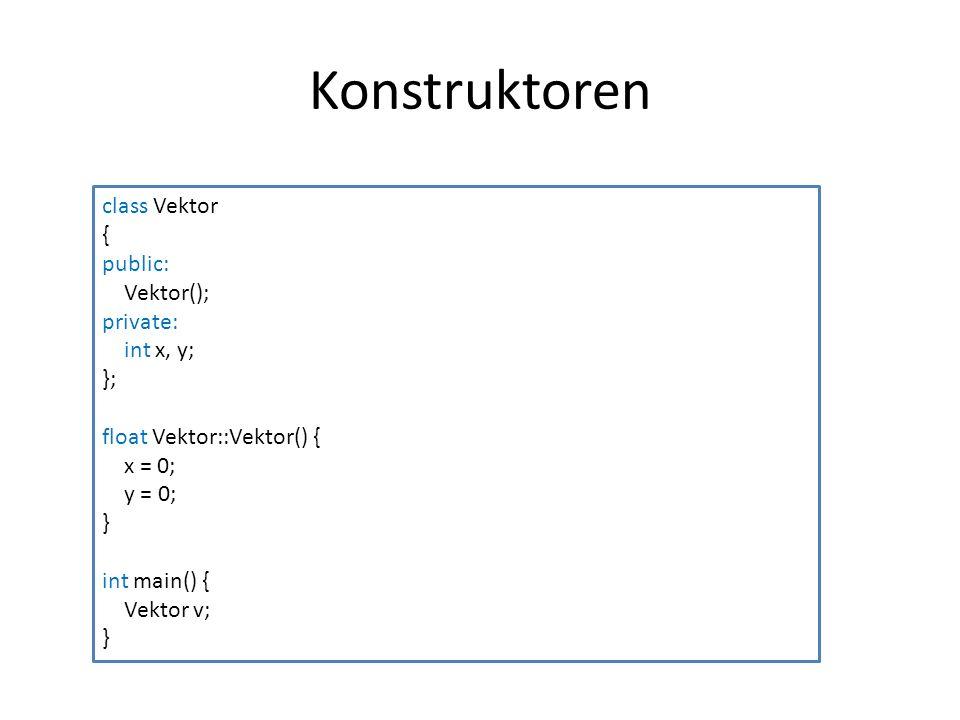 Konstruktoren class Vektor { public: Vektor(); private: int x, y; }; float Vektor::Vektor() { x = 0; y = 0; } int main() { Vektor v; }