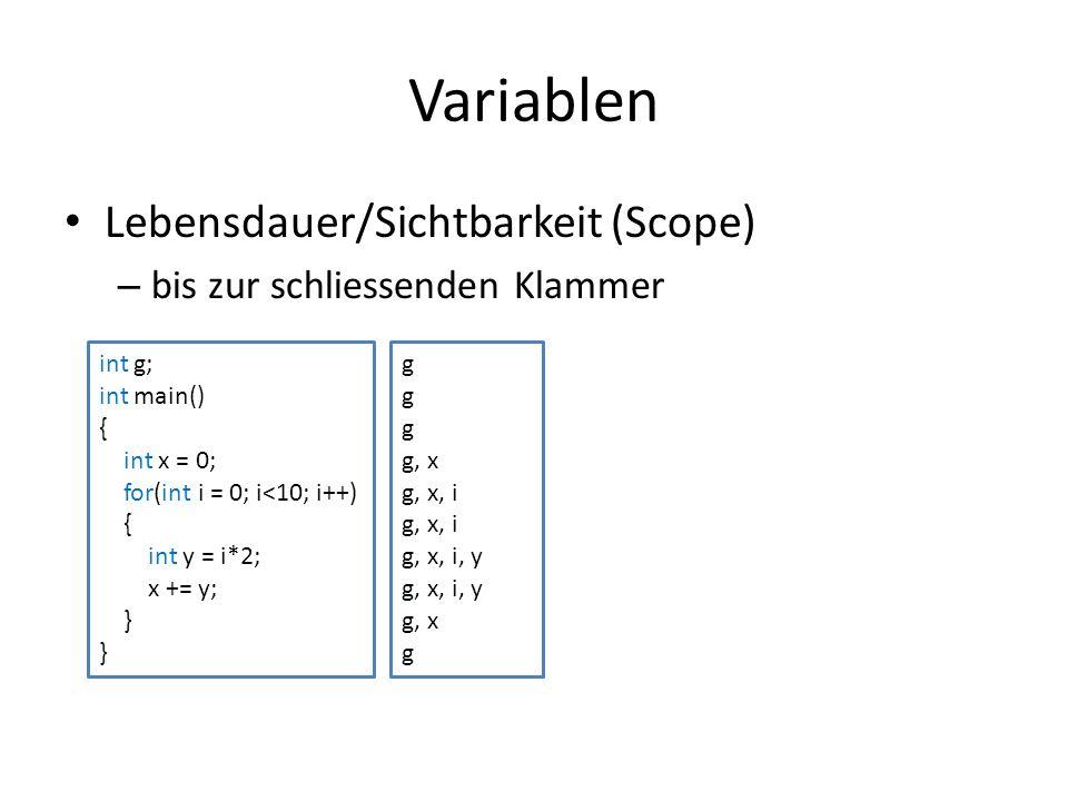 Variablen Lebensdauer/Sichtbarkeit (Scope) – bis zur schliessenden Klammer int g; int main() { int x = 0; for(int i = 0; i<10; i++) { int y = i*2; x +