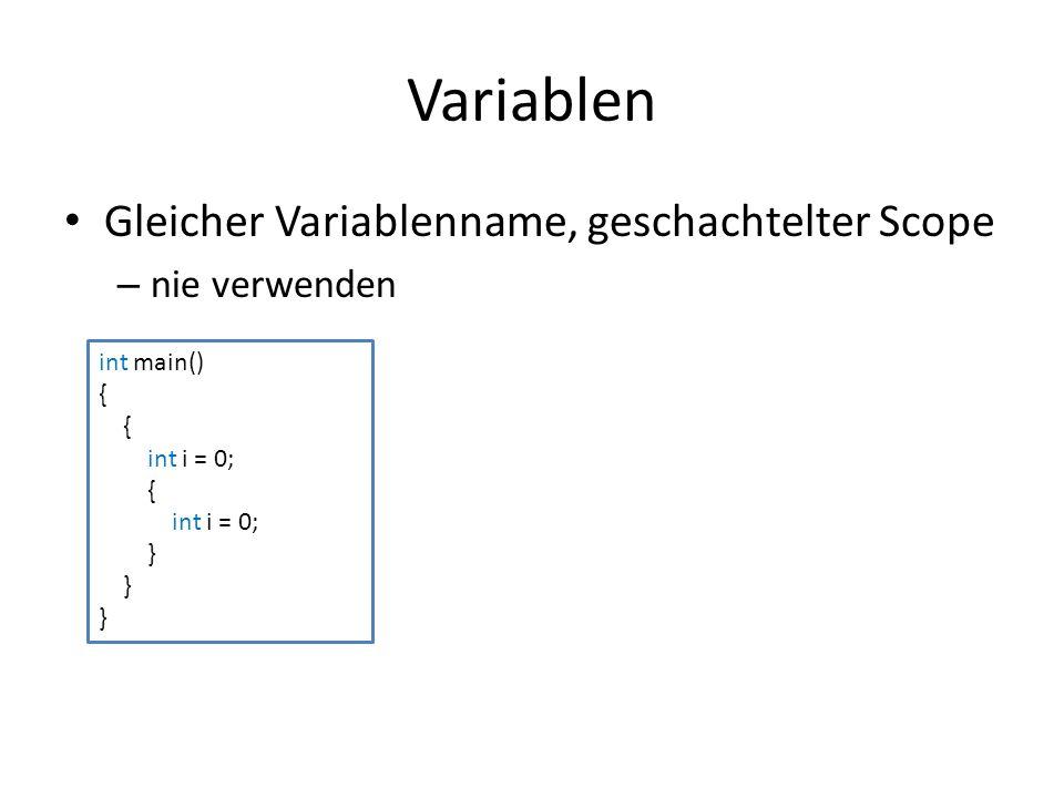 Variablen Gleicher Variablenname, geschachtelter Scope – nie verwenden int main() { int i = 0; { int i = 0; }