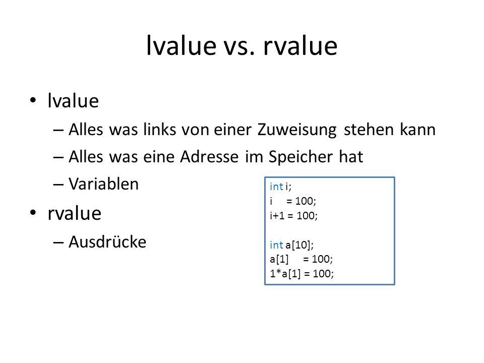 lvalue vs. rvalue lvalue – Alles was links von einer Zuweisung stehen kann – Alles was eine Adresse im Speicher hat – Variablen rvalue – Ausdrücke int
