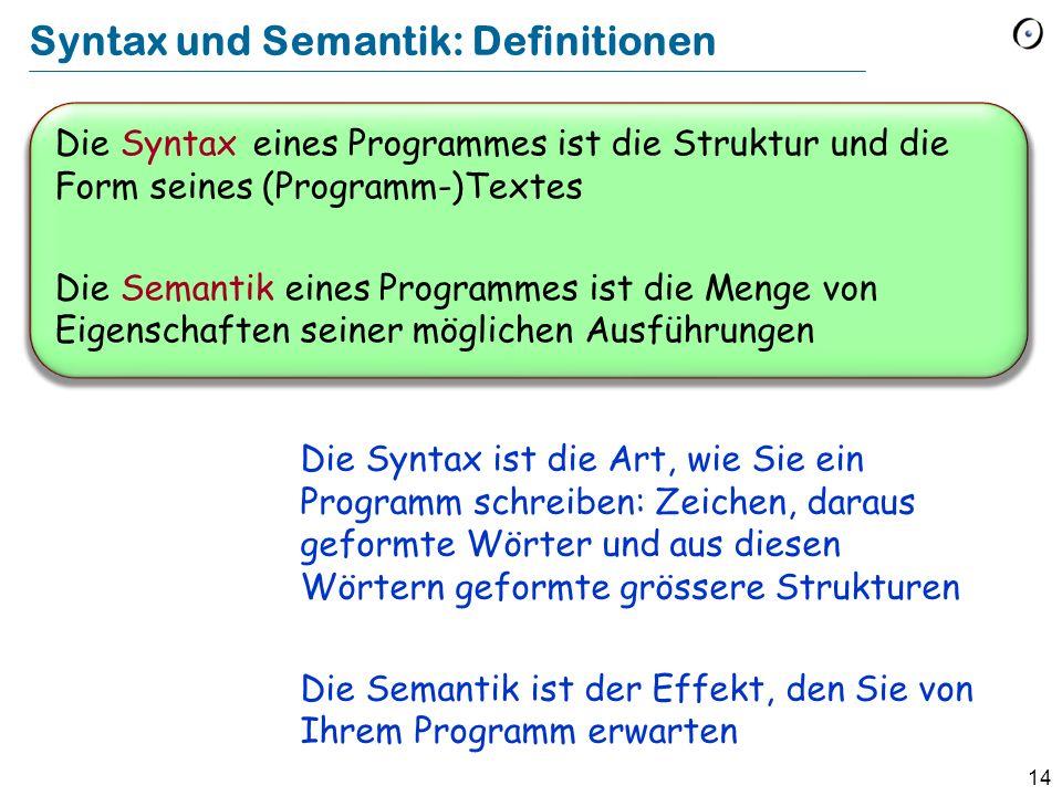 14 Die Syntax eines Programmes ist die Struktur und die Form seines (Programm-)Textes Die Semantik eines Programmes ist die Menge von Eigenschaften se