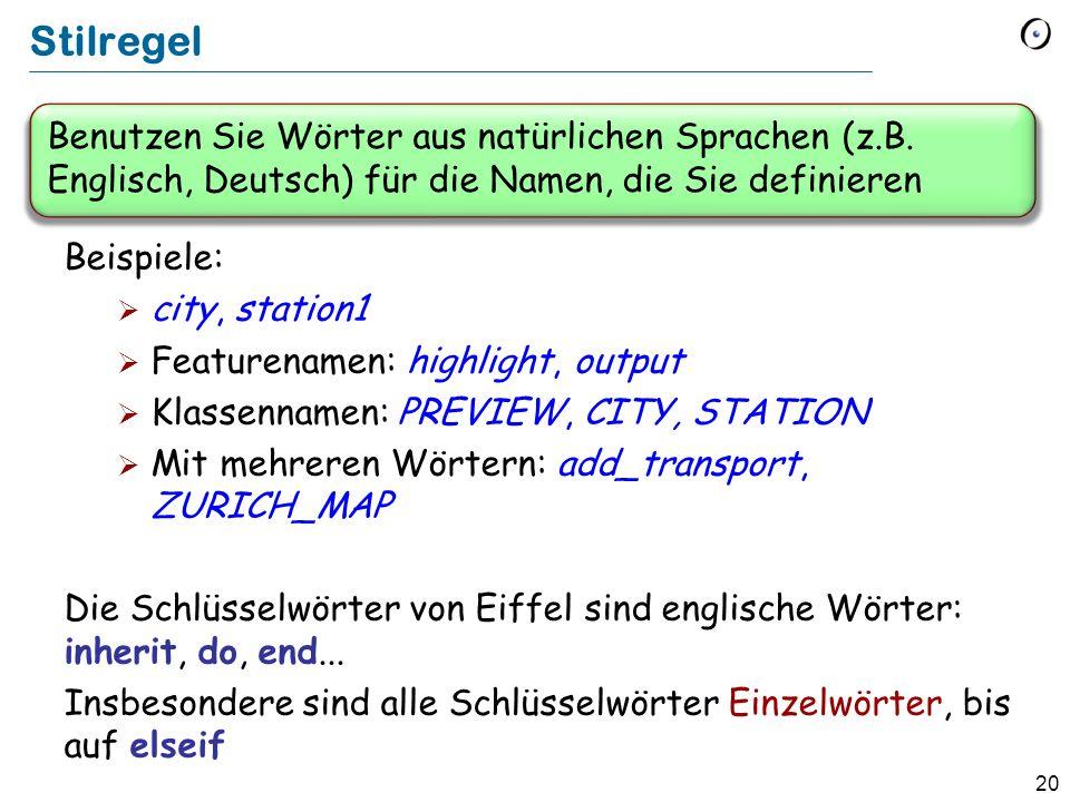 20 Benutzen Sie Wörter aus natürlichen Sprachen (z.B. Englisch, Deutsch) für die Namen, die Sie definieren Stilregel Beispiele: city, station1 Feature