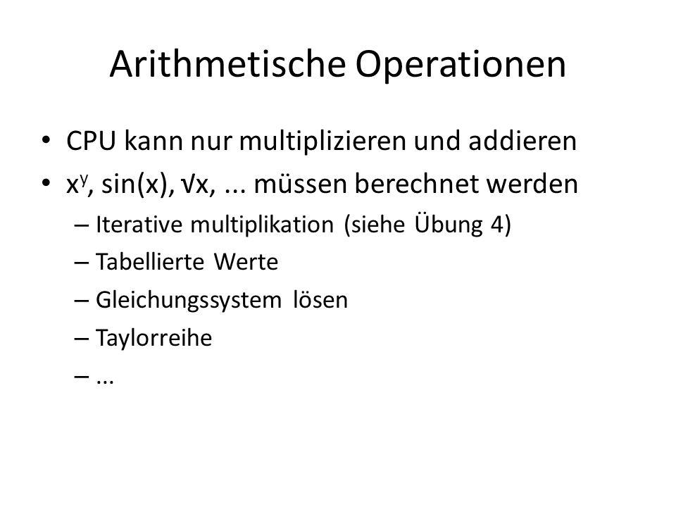 Arithmetische Operationen CPU kann nur multiplizieren und addieren x y, sin(x), x,...