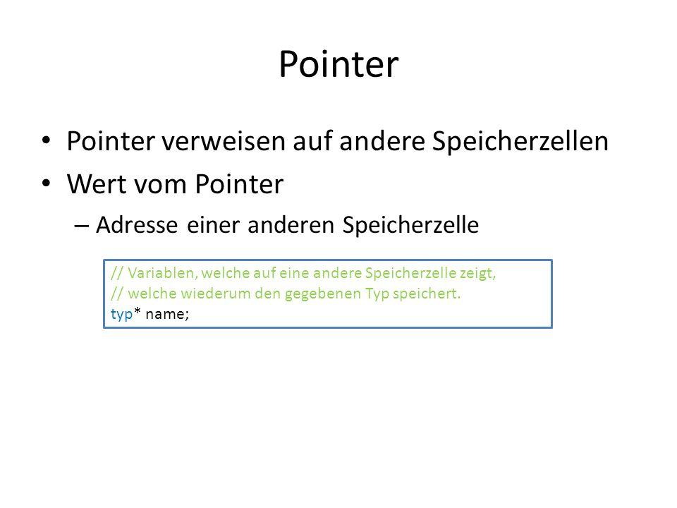Pointer Pointer verweisen auf andere Speicherzellen Wert vom Pointer – Adresse einer anderen Speicherzelle // Variablen, welche auf eine andere Speicherzelle zeigt, // welche wiederum den gegebenen Typ speichert.
