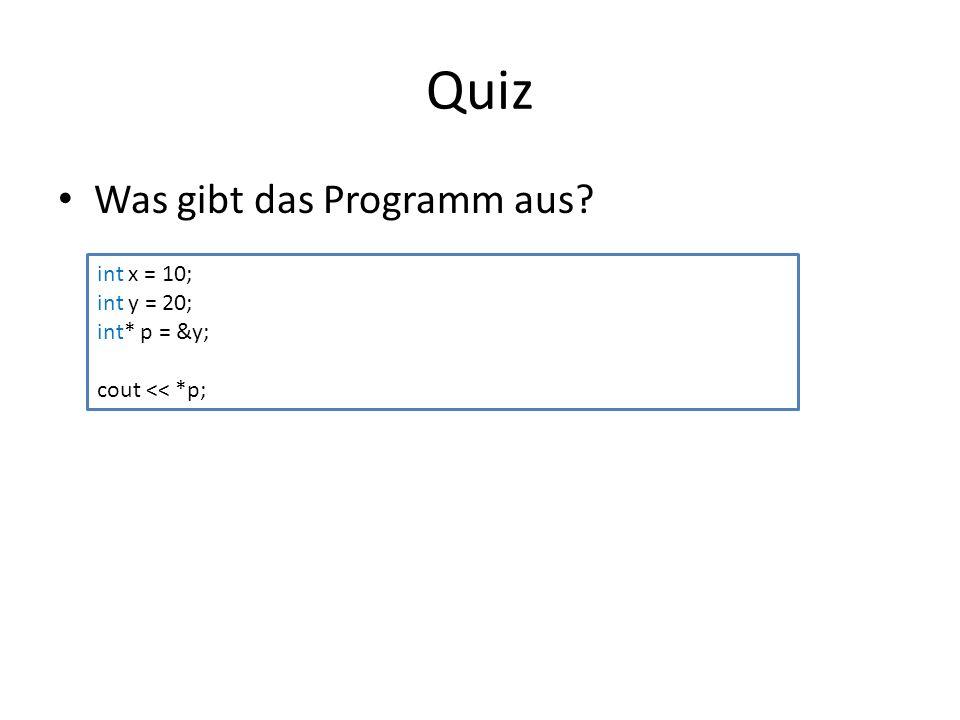 Quiz Was gibt das Programm aus int x = 10; int y = 20; int* p = &y; cout << *p;