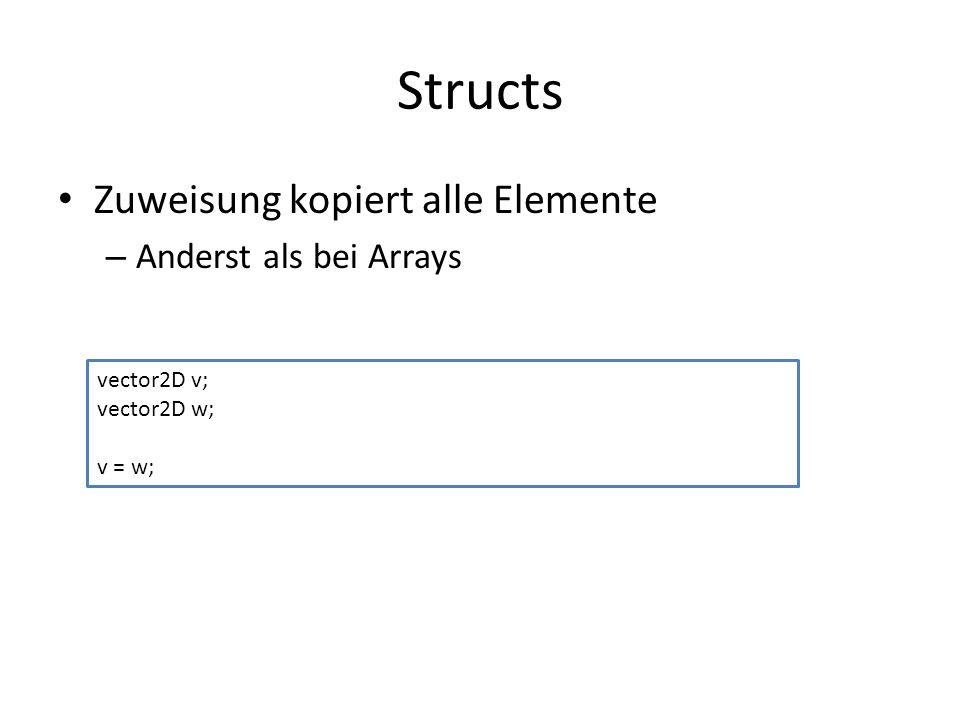 Structs Zuweisung kopiert alle Elemente – Anderst als bei Arrays vector2D v; vector2D w; v = w;