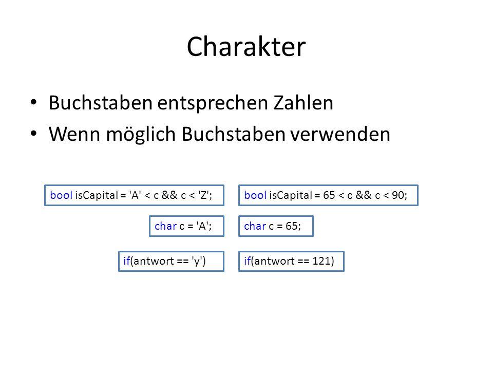 Charakter Buchstaben entsprechen Zahlen Wenn möglich Buchstaben verwenden bool isCapital = A < c && c < Z ;bool isCapital = 65 < c && c < 90; char c = A ;char c = 65; if(antwort == y )if(antwort == 121)