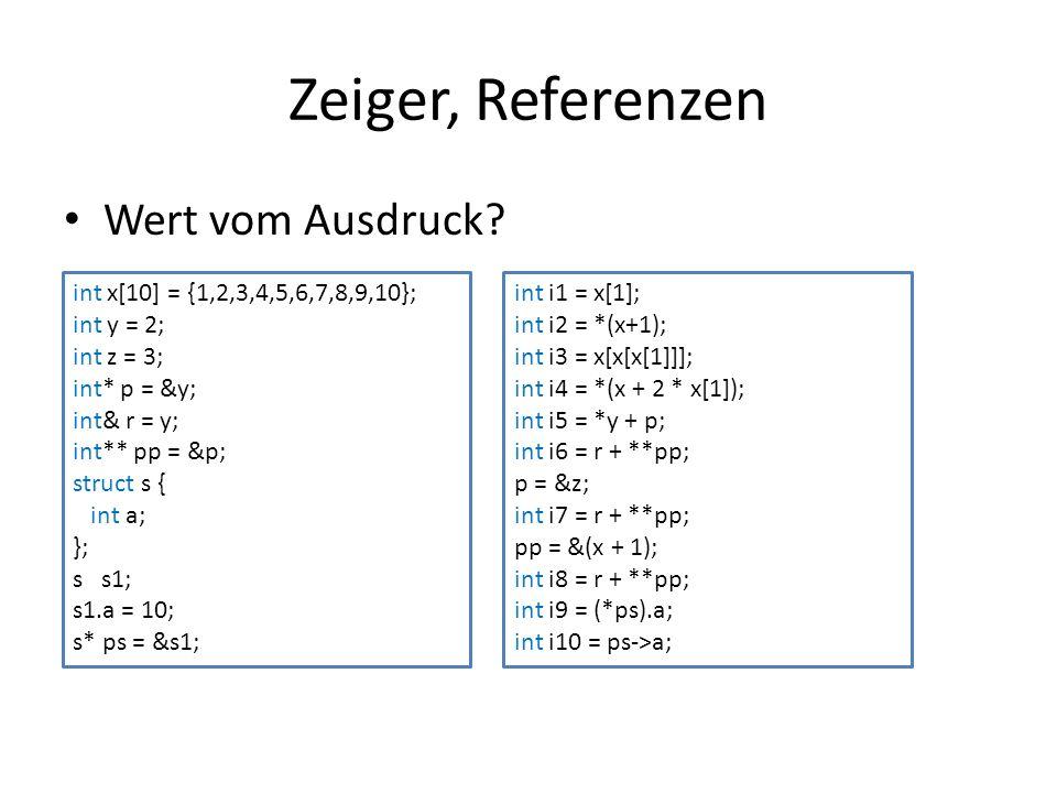 Zeiger, Referenzen Wert vom Ausdruck? int x[10] = {1,2,3,4,5,6,7,8,9,10}; int y = 2; int z = 3; int* p = &y; int& r = y; int** pp = &p; struct s { int