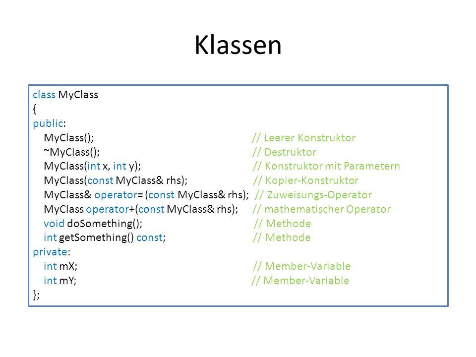 Klassen class MyClass { public: MyClass(); // Leerer Konstruktor ~MyClass(); // Destruktor MyClass(int x, int y); // Konstruktor mit Parametern MyClas
