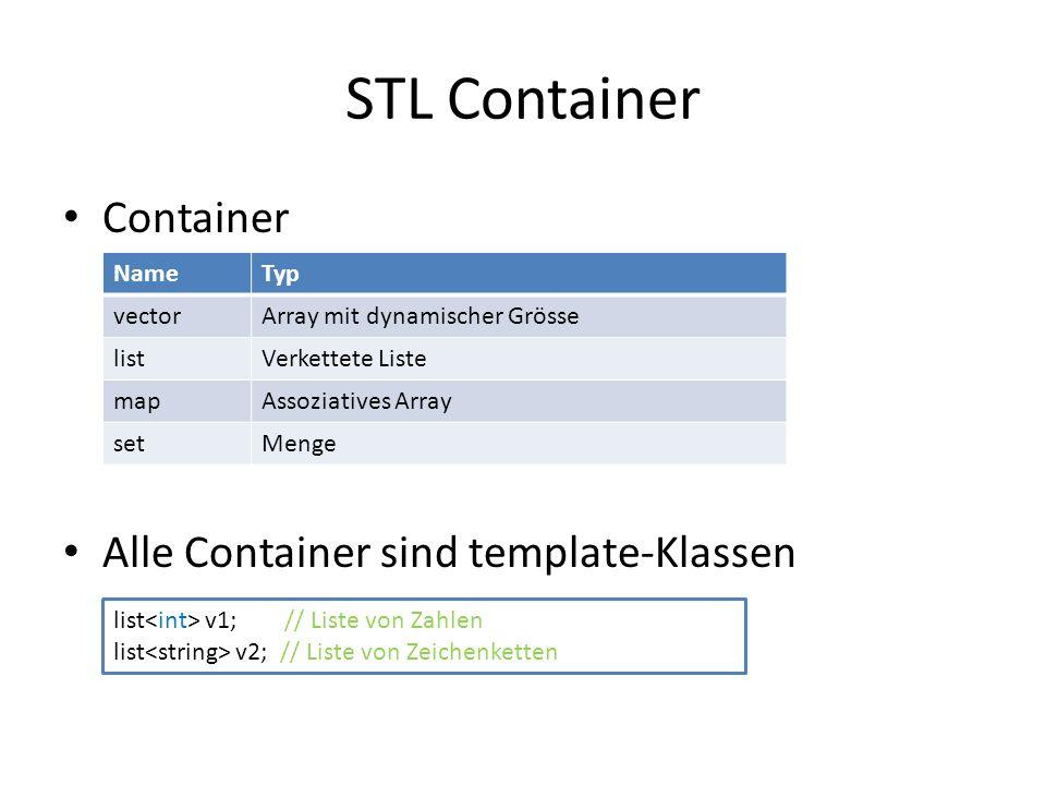 STL Container Container Alle Container sind template-Klassen NameTyp vectorArray mit dynamischer Grösse listVerkettete Liste mapAssoziatives Array set