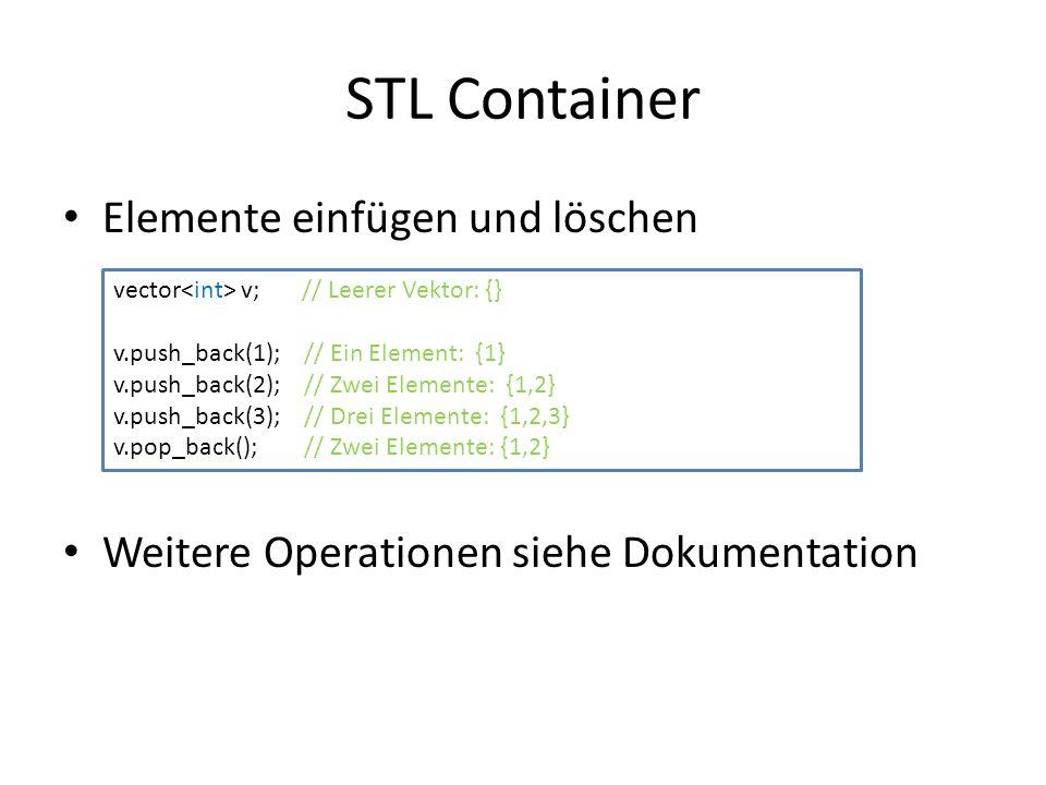 STL Container Elemente einfügen und löschen Weitere Operationen siehe Dokumentation vector v; // Leerer Vektor: {} v.push_back(1); // Ein Element: {1}