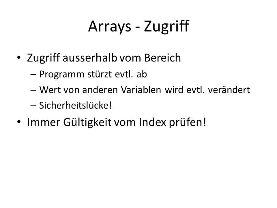 Arrays - Zugriff Zugriff ausserhalb vom Bereich – Programm stürzt evtl. ab – Wert von anderen Variablen wird evtl. verändert – Sicherheitslücke! Immer