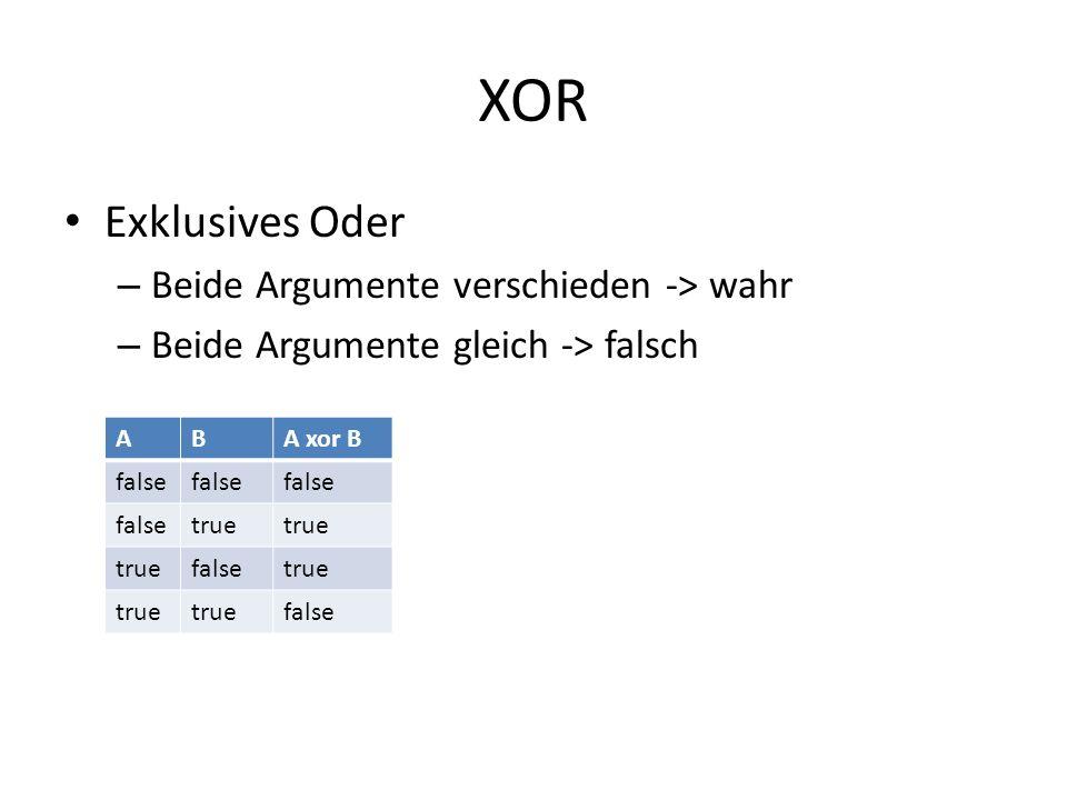 XOR Exklusives Oder – Beide Argumente verschieden -> wahr – Beide Argumente gleich -> falsch ABA xor B false true falsetrue false