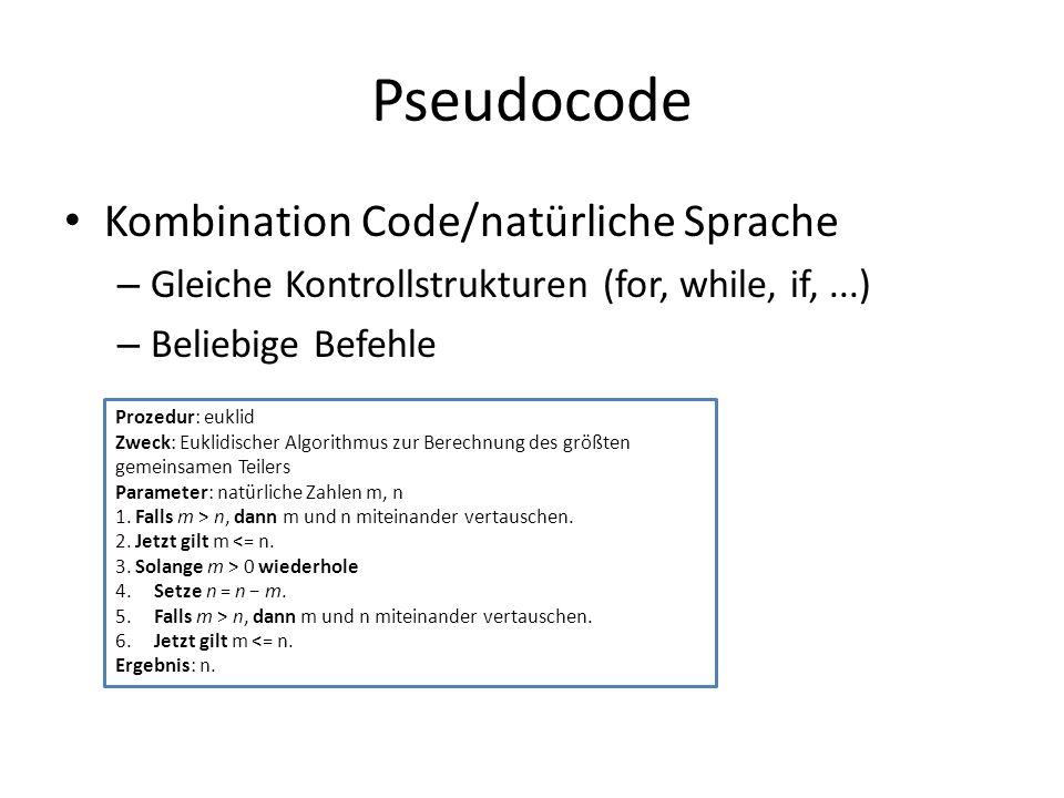 Pseudocode Kombination Code/natürliche Sprache – Gleiche Kontrollstrukturen (for, while, if,...) – Beliebige Befehle Prozedur: euklid Zweck: Euklidisc