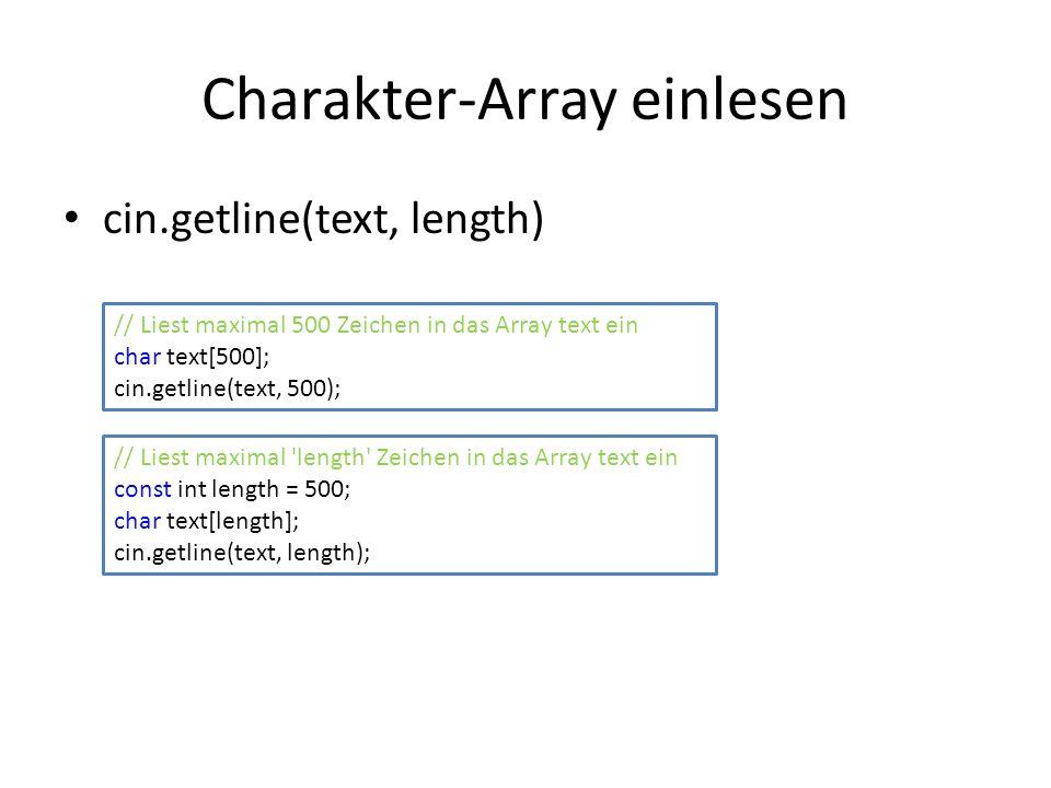 Charakter-Array einlesen cin.getline(text, length) // Liest maximal 500 Zeichen in das Array text ein char text[500]; cin.getline(text, 500); // Liest