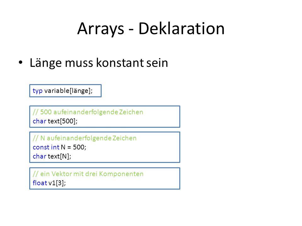 Arrays - Deklaration Länge muss konstant sein typ variable[länge]; // 500 aufeinanderfolgende Zeichen char text[500]; // ein Vektor mit drei Komponent