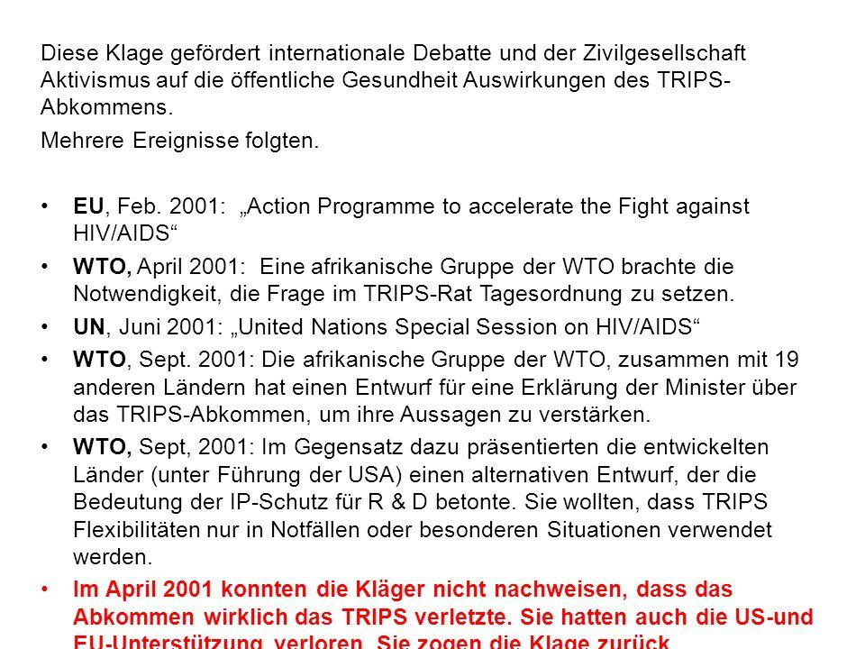 Diese Klage gefördert internationale Debatte und der Zivilgesellschaft Aktivismus auf die öffentliche Gesundheit Auswirkungen des TRIPS- Abkommens. Me