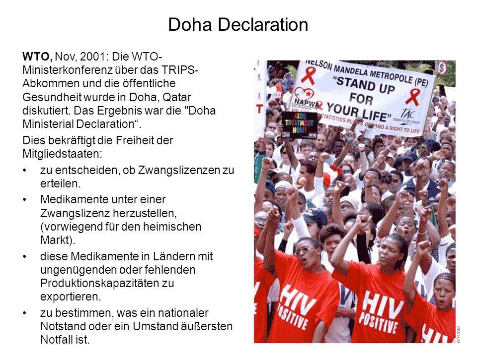 WTO, Nov, 2001: Die WTO- Ministerkonferenz über das TRIPS- Abkommen und die öffentliche Gesundheit wurde in Doha, Qatar diskutiert. Das Ergebnis war d