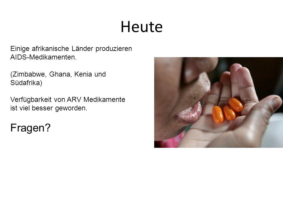 Heute Einige afrikanische Länder produzieren AIDS-Medikamenten. (Zimbabwe, Ghana, Kenia und Südafrika) Verfügbarkeit von ARV Medikamente ist viel bess