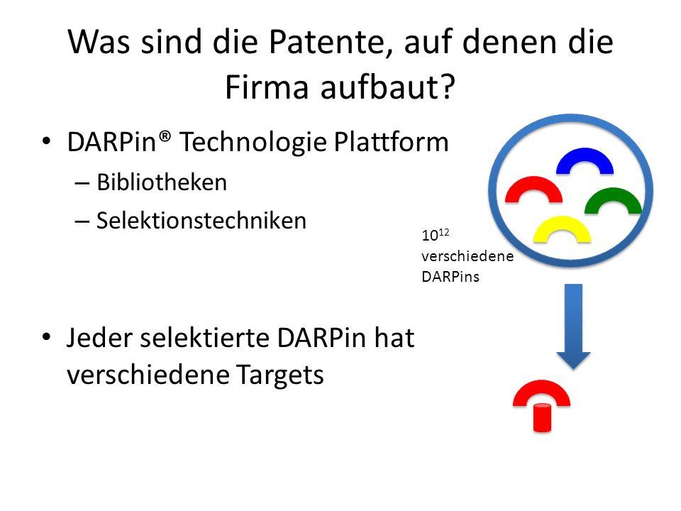 Was sind die Patente, auf denen die Firma aufbaut? DARPin® Technologie Plattform – Bibliotheken – Selektionstechniken Jeder selektierte DARPin hat ver