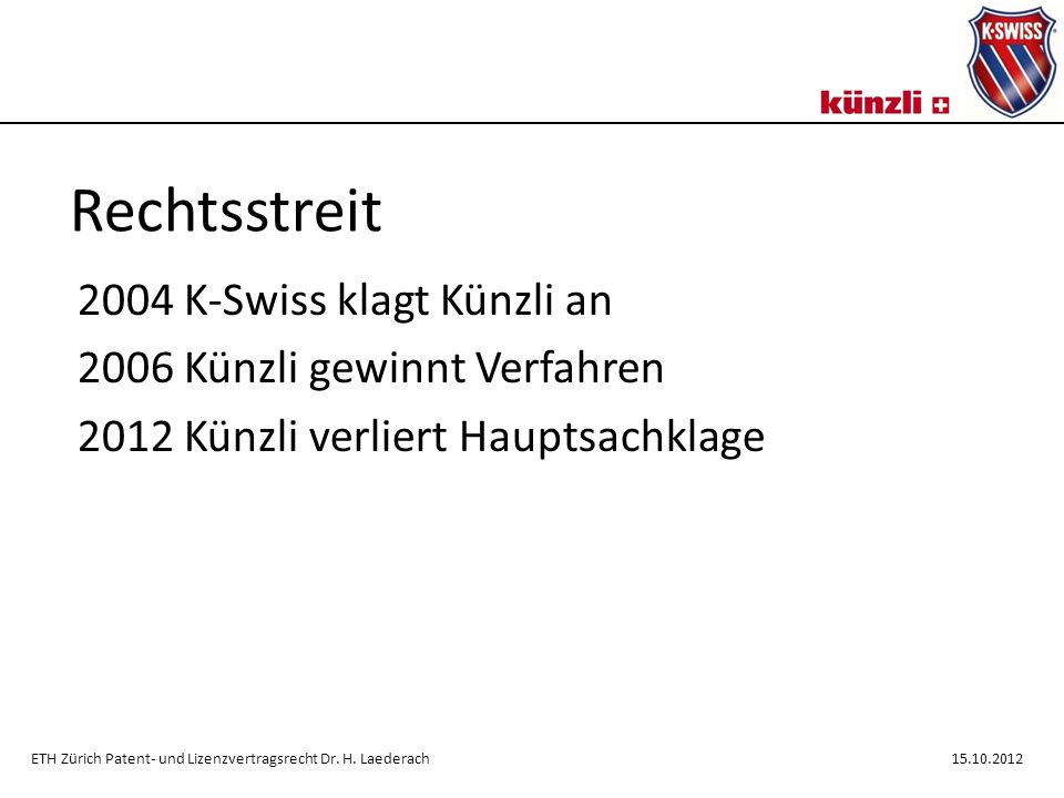 Rechtsstreit 2004 K-Swiss klagt Künzli an 2006 Künzli gewinnt Verfahren 2012 Künzli verliert Hauptsachklage ETH Zürich Patent- und Lizenzvertragsrecht Dr.