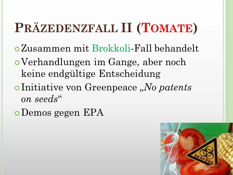 P RÄZEDENZFALL II (T OMATE ) Zusammen mit Brokkoli-Fall behandelt Verhandlungen im Gange, aber noch keine endgültige Entscheidung Initiative von Green
