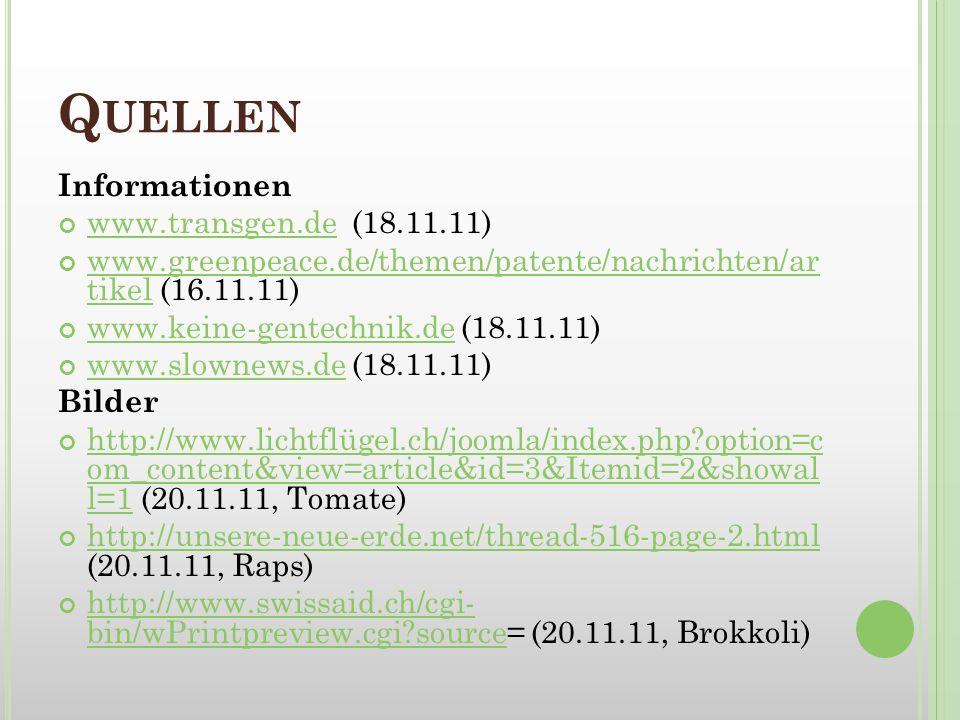 Q UELLEN Informationen www.transgen.de (18.11.11) www.transgen.de www.greenpeace.de/themen/patente/nachrichten/ar tikel (16.11.11) www.greenpeace.de/t