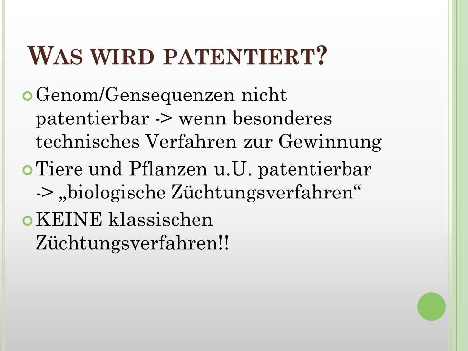 W AS WIRD PATENTIERT ? Genom/Gensequenzen nicht patentierbar -> wenn besonderes technisches Verfahren zur Gewinnung Tiere und Pflanzen u.U. patentierb