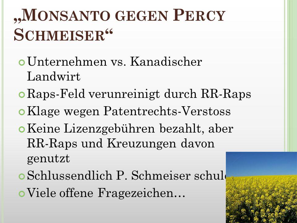 M ONSANTO GEGEN P ERCY S CHMEISER Unternehmen vs. Kanadischer Landwirt Raps-Feld verunreinigt durch RR-Raps Klage wegen Patentrechts-Verstoss Keine Li
