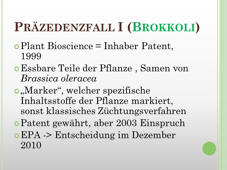 P RÄZEDENZFALL I (B ROKKOLI ) Plant Bioscience = Inhaber Patent, 1999 Essbare Teile der Pflanze, Samen von Brassica oleracea Marker, welcher spezifisc