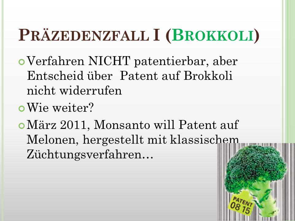 P RÄZEDENZFALL I (B ROKKOLI ) Verfahren NICHT patentierbar, aber Entscheid über Patent auf Brokkoli nicht widerrufen Wie weiter? März 2011, Monsanto w