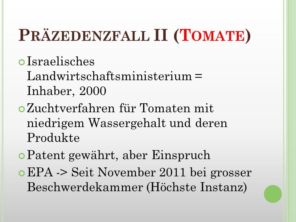 P RÄZEDENZFALL II (T OMATE ) Zusammen mit Brokkoli-Fall behandelt Verhandlungen im Gange, aber noch keine endgültige Entscheidung Initiative von Greenpeace No patents on seeds Demos gegen EPA