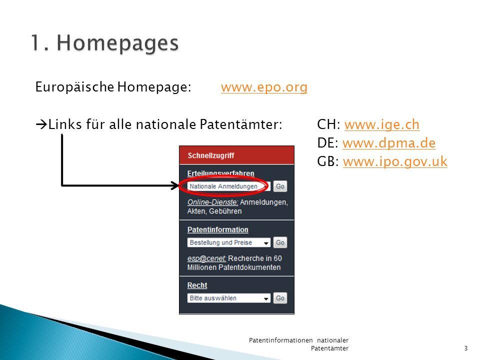 Europäische Homepage:www.epo.orgwww.epo.org Links für alle nationale Patentämter:CH: www.ige.chwww.ige.ch DE: www.dpma.dewww.dpma.de GB: www.ipo.gov.u