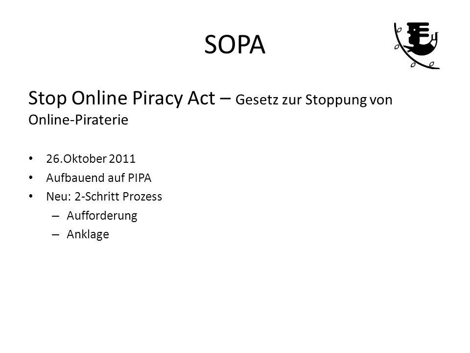 SOPA Stop Online Piracy Act – Gesetz zur Stoppung von Online-Piraterie 26.Oktober 2011 Aufbauend auf PIPA Neu: 2-Schritt Prozess – Aufforderung – Ankl