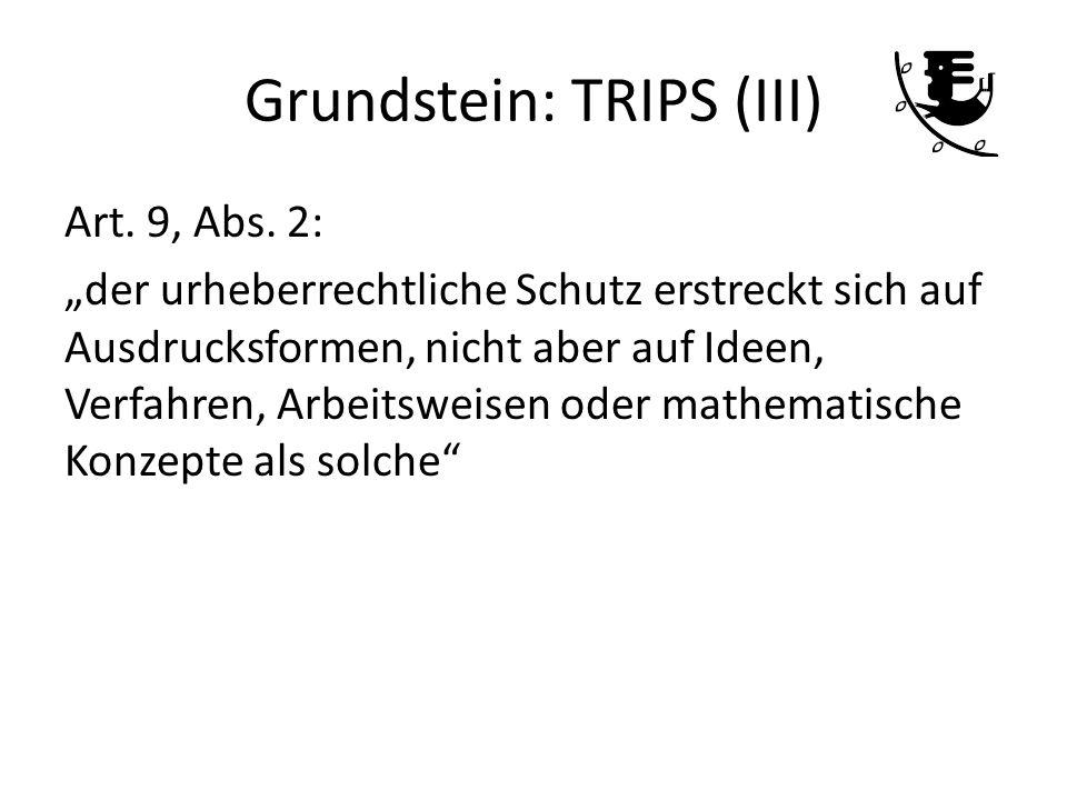 Grundstein: TRIPS (III) Art. 9, Abs. 2: der urheberrechtliche Schutz erstreckt sich auf Ausdrucksformen, nicht aber auf Ideen, Verfahren, Arbeitsweise