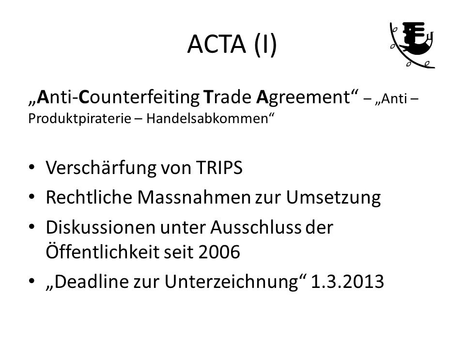 ACTA (I) Anti-Counterfeiting Trade Agreement – Anti – Produktpiraterie – Handelsabkommen Verschärfung von TRIPS Rechtliche Massnahmen zur Umsetzung Di