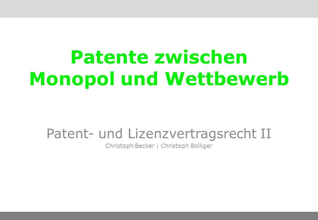 Patente zwischen Monopol und Wettbewerb Patent- und Lizenzvertragsrecht II Christoph Becker | Christoph Bolliger