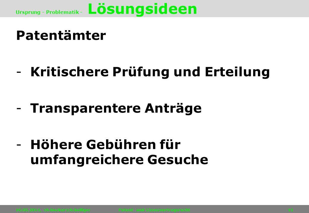 Patentämter -Kritischere Prüfung und Erteilung -Transparentere Anträge -Höhere Gebühren für umfangreichere Gesuche 16.05.2011, ch.becker|ch.bolligerPa