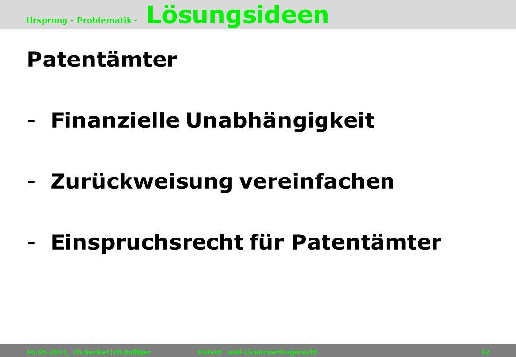 Patentämter -Finanzielle Unabhängigkeit -Zurückweisung vereinfachen -Einspruchsrecht für Patentämter 16.05.2011, ch.becker|ch.bolligerPatent- und Lize