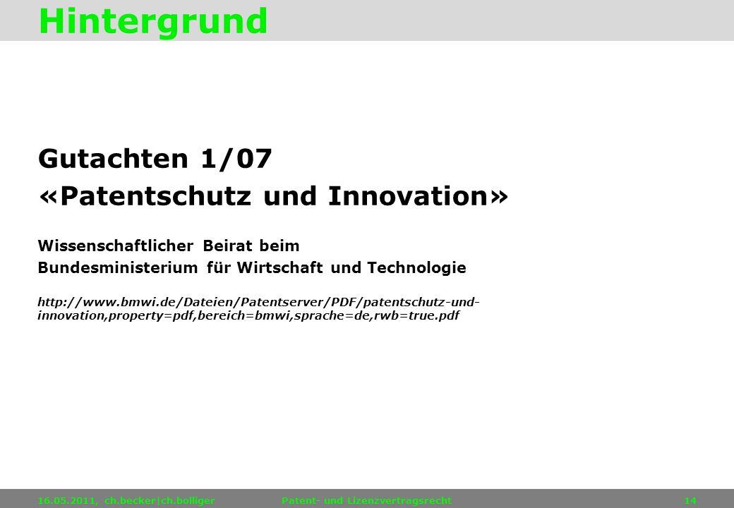 Gutachten 1/07 «Patentschutz und Innovation» Wissenschaftlicher Beirat beim Bundesministerium für Wirtschaft und Technologie http://www.bmwi.de/Dateie