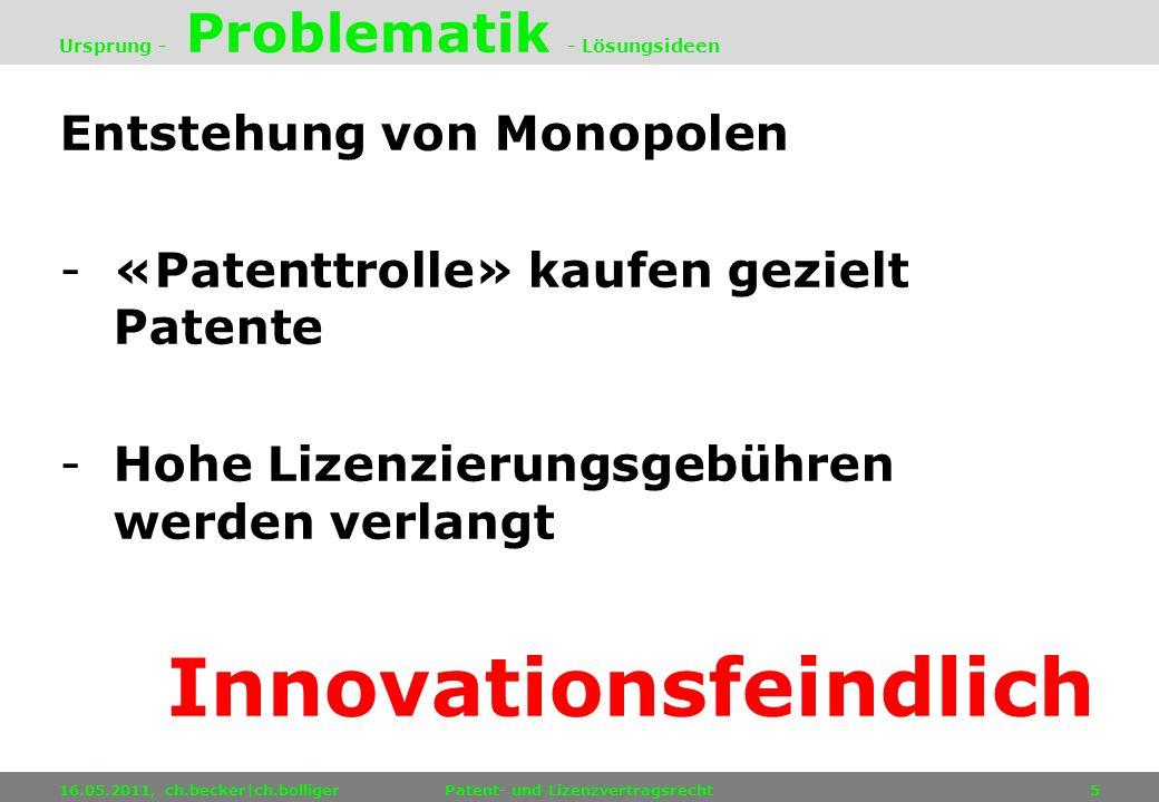 Entstehung von Monopolen -«Patenttrolle» kaufen gezielt Patente -Hohe Lizenzierungsgebühren werden verlangt Innovationsfeindlich 16.05.2011, ch.becker