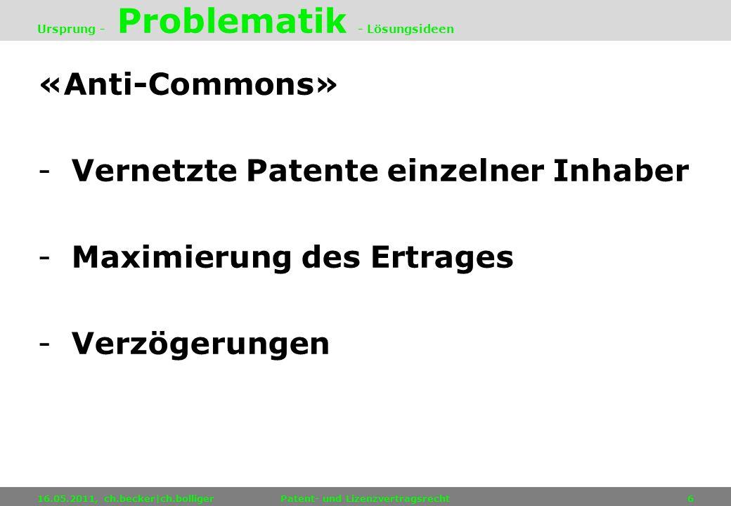 «Anti-Commons» -Vernetzte Patente einzelner Inhaber -Maximierung des Ertrages -Verzögerungen 16.05.2011, ch.becker|ch.bolligerPatent- und Lizenzvertra