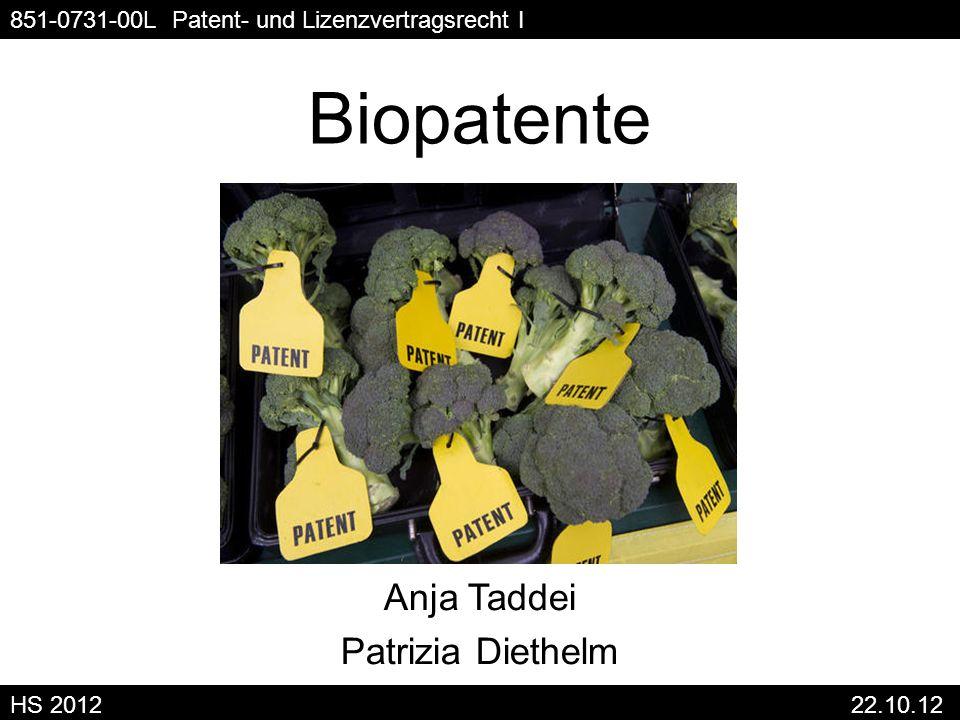 Biopatente Anja Taddei Patrizia Diethelm 851-0731-00L Patent- und Lizenzvertragsrecht I HS 2012 22.10.12