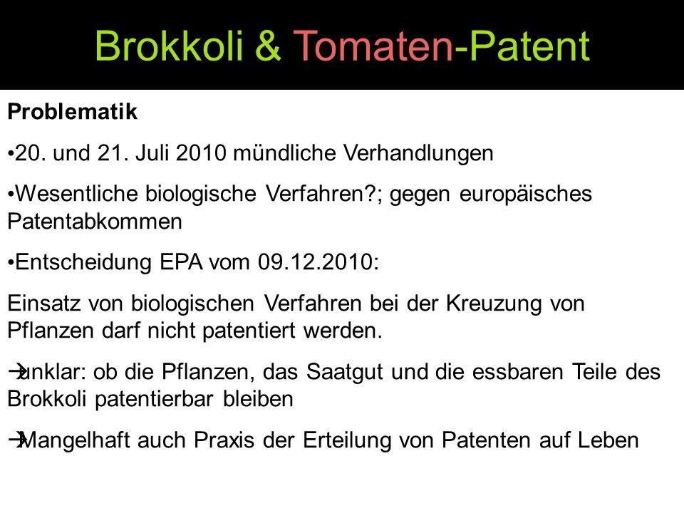 Brokkoli & Tomaten-Patent Problematik 20. und 21. Juli 2010 mündliche Verhandlungen Wesentliche biologische Verfahren?; gegen europäisches Patentabkom
