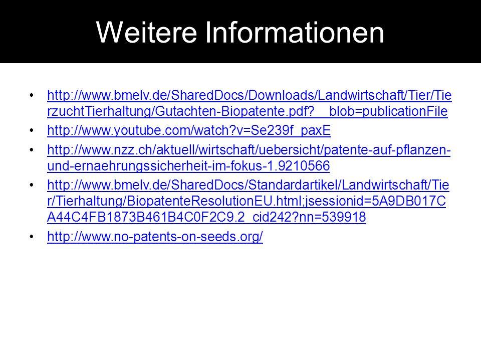 Weitere Informationen http://www.bmelv.de/SharedDocs/Downloads/Landwirtschaft/Tier/Tie rzuchtTierhaltung/Gutachten-Biopatente.pdf?__blob=publicationFi